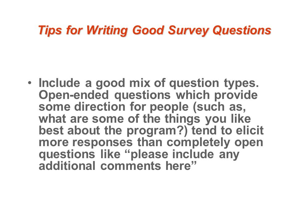 Tips for Writing Good Survey Questions Include a good mix of question types.