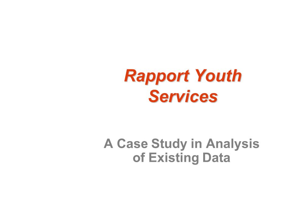 Rapport Youth Services A Case Study in Analysis of Existing Data