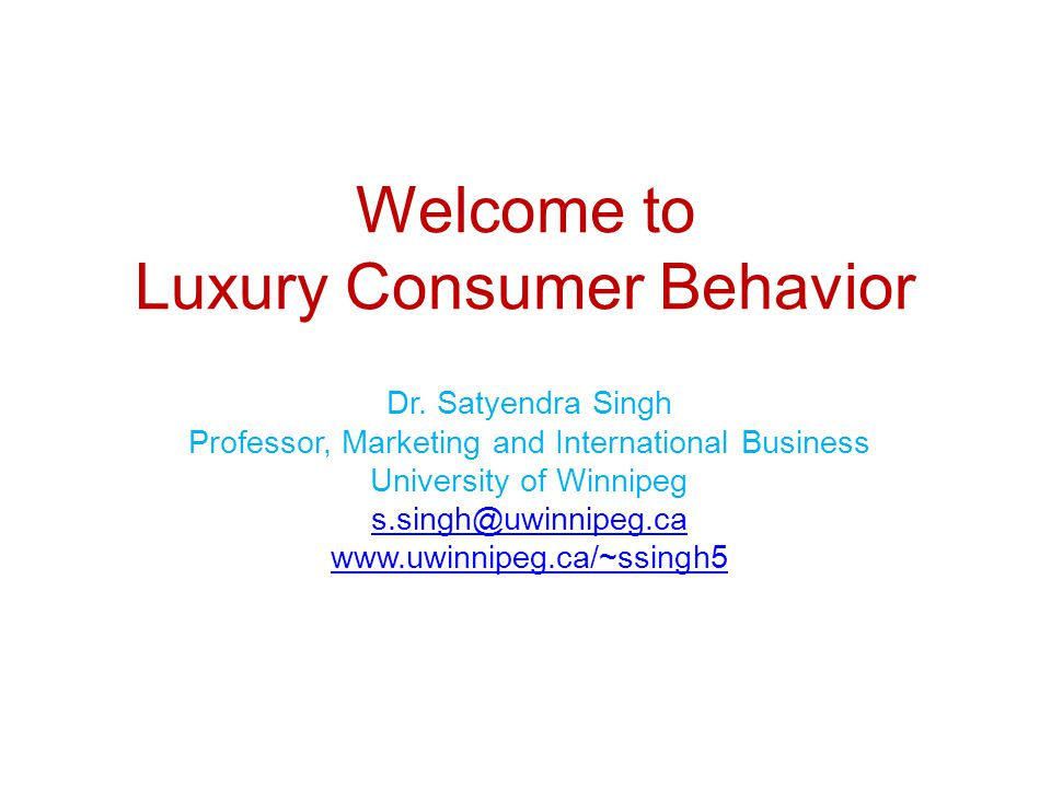 Welcome to Luxury Consumer Behavior Dr.