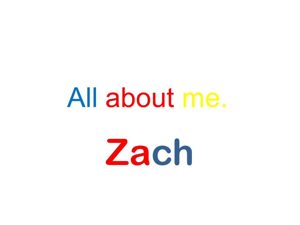 All about me. Zach
