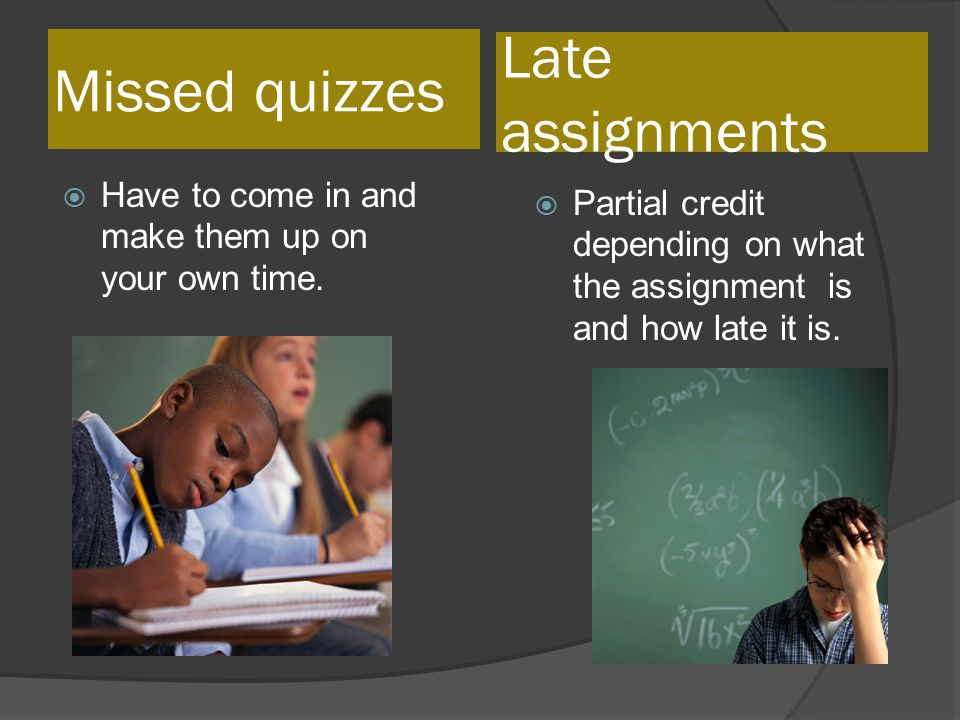 Absence  Must make up your work  Talk to homework buddy