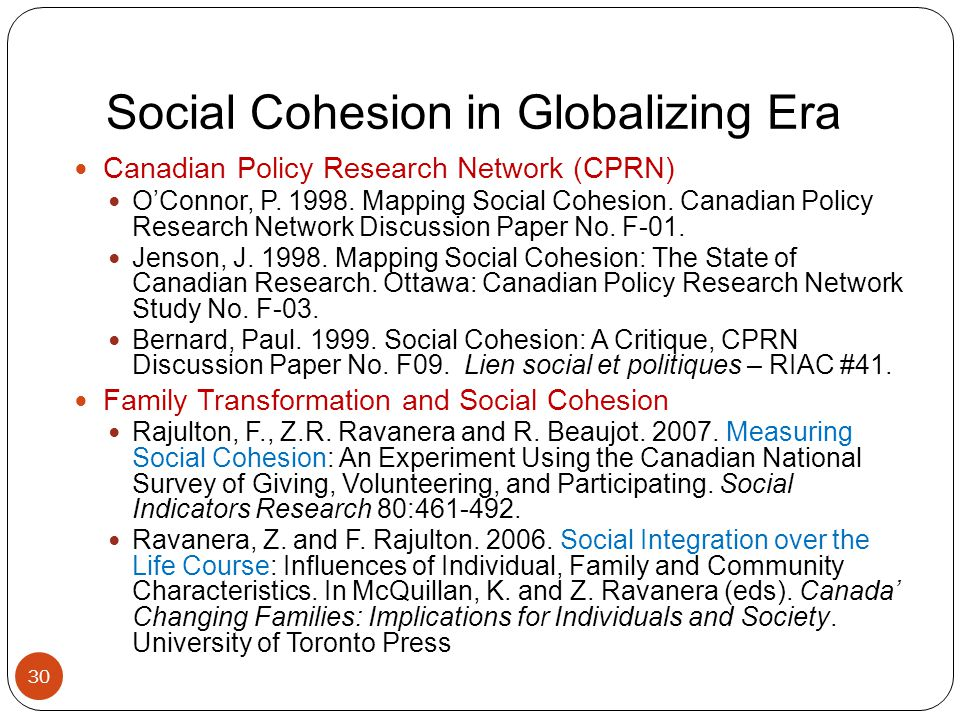 Social Cohesion in Globalizing Era 30 Canadian Policy Research Network (CPRN) O'Connor, P.