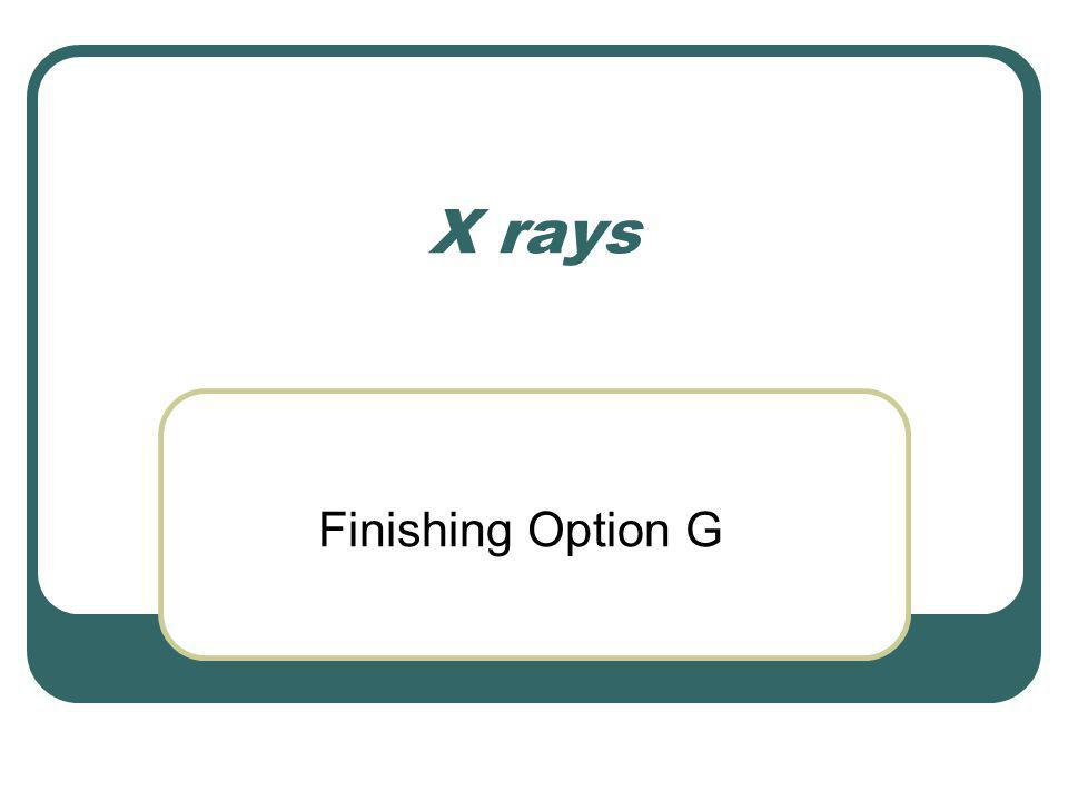 X rays Finishing Option G