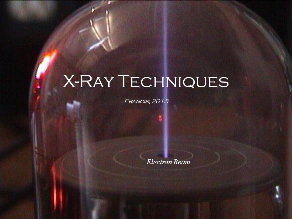 X-Ray Techniques Francis, 2013 Electron Beam