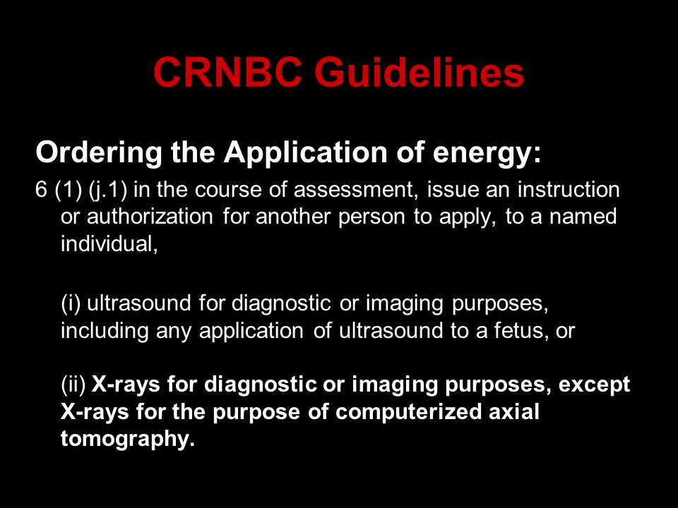 CRNBC Guidelines Ordering the Application of energy: 6 (1) (j.1) in the course of assessment, issue an instruction or authorization for another person