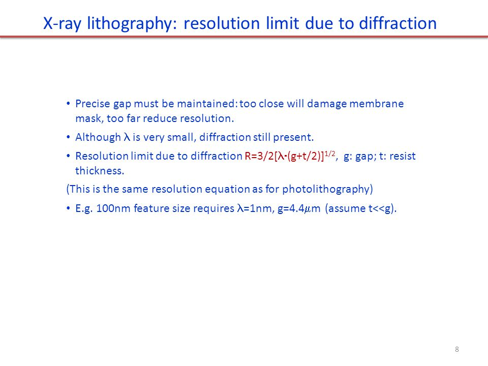 X-ray lithography: resolution limit due to diffraction Cerrina, J Phys D, 2000 Precise gap must be maintained: too close will damage membrane mask, too far reduce resolution.