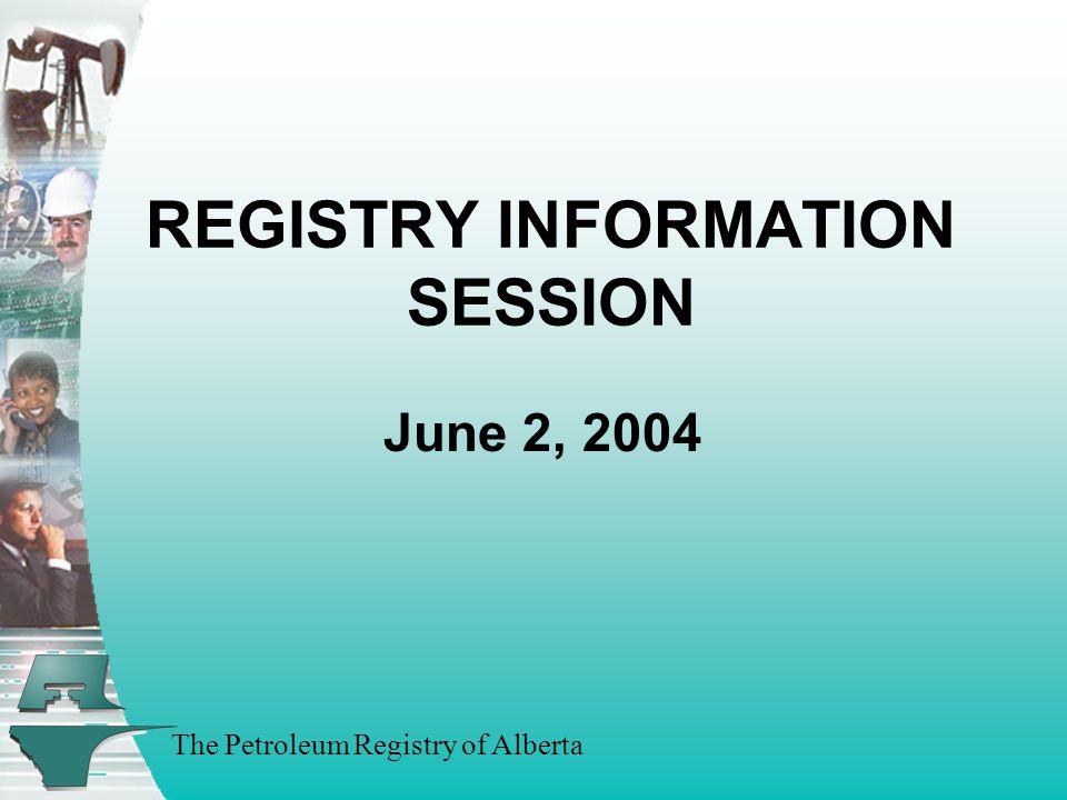 The Petroleum Registry of Alberta REGISTRY INFORMATION SESSION June 2, 2004