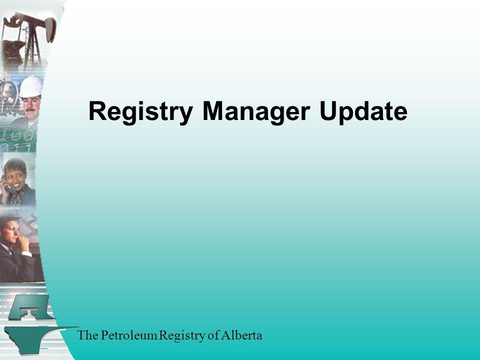 The Petroleum Registry of Alberta Registry Manager Update
