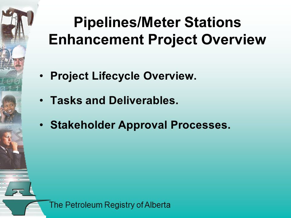 The Petroleum Registry of Alberta Pipelines/Meter Stations Enhancement Project Overview Project Lifecycle Overview.