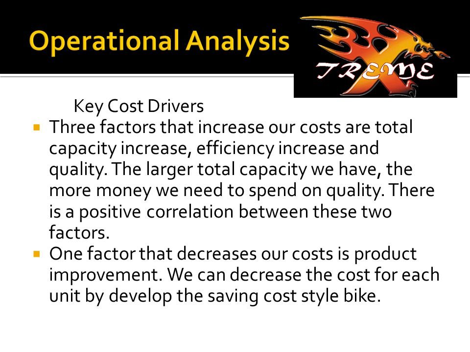 Key Cost Drivers  Three factors that increase our costs are total capacity increase, efficiency increase and quality.