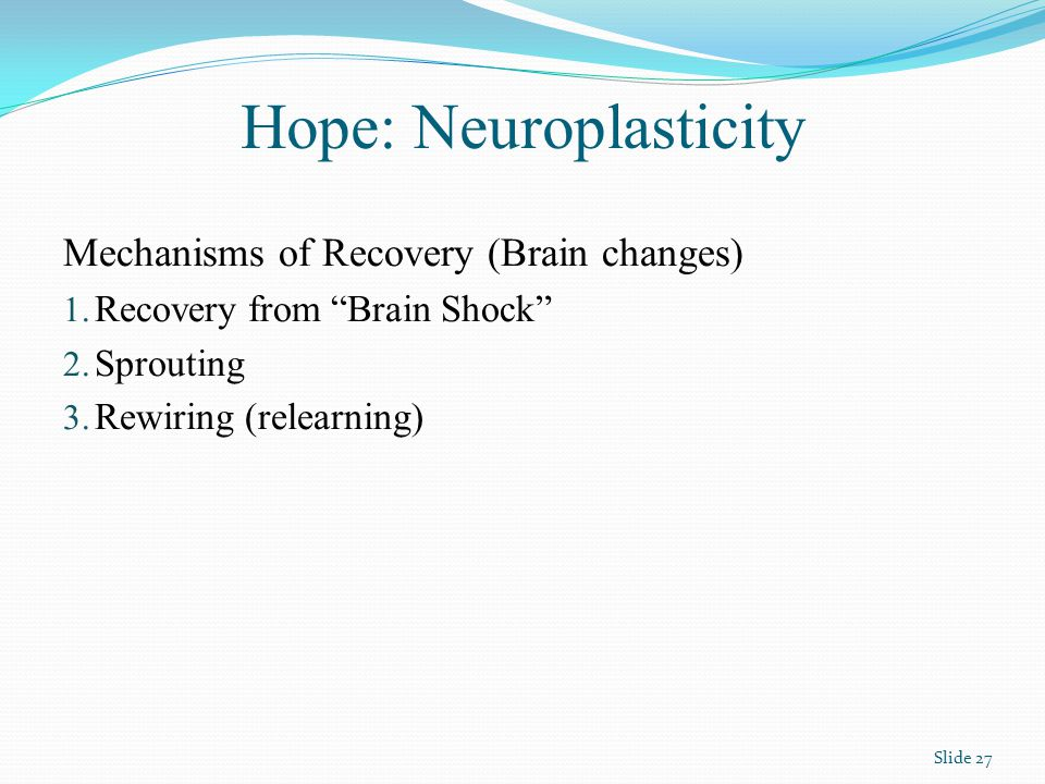 Hope: Neuroplasticity Mechanisms of Recovery (Brain changes) 1.