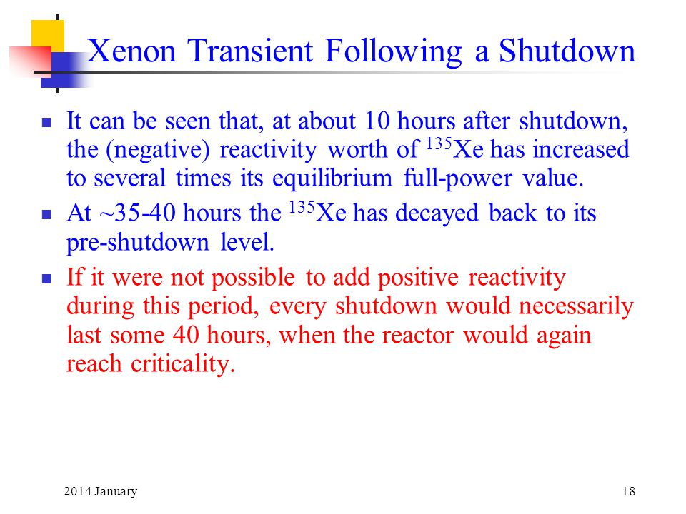 2014 January18 Xenon Transient Following a Shutdown It can be seen that, at about 10 hours after shutdown, the (negative) reactivity worth of 135 Xe has increased to several times its equilibrium full-power value.