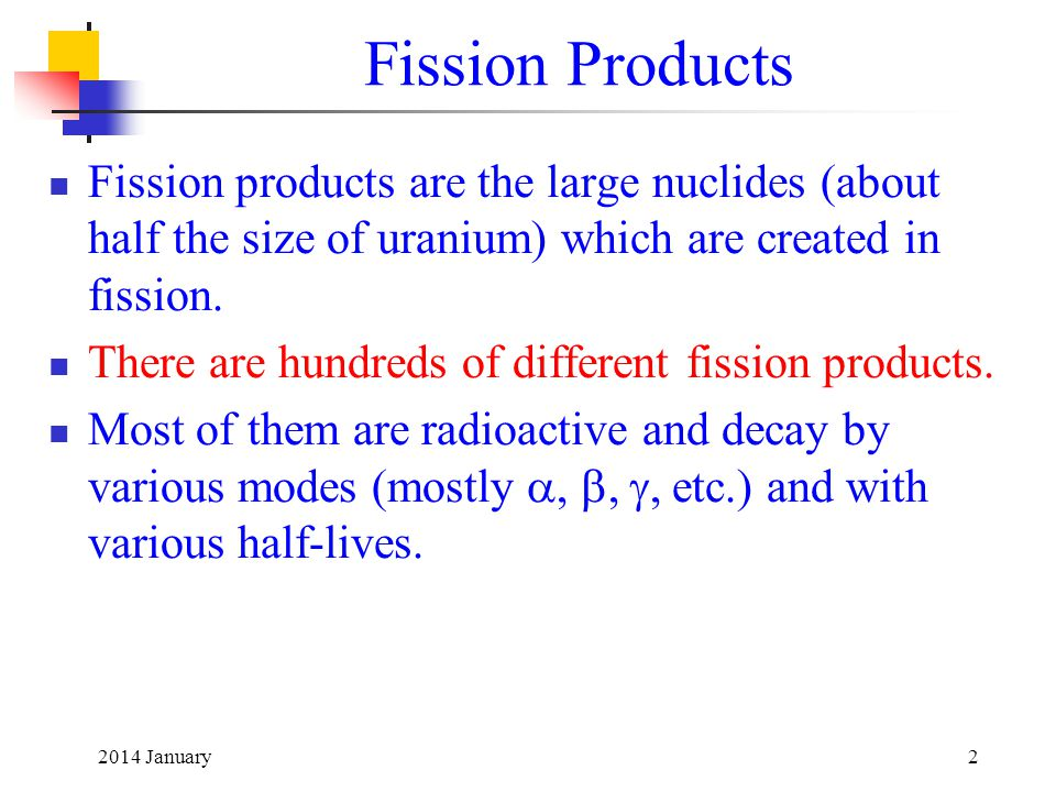 Fission Products Fission products are the large nuclides (about half the size of uranium) which are created in fission.