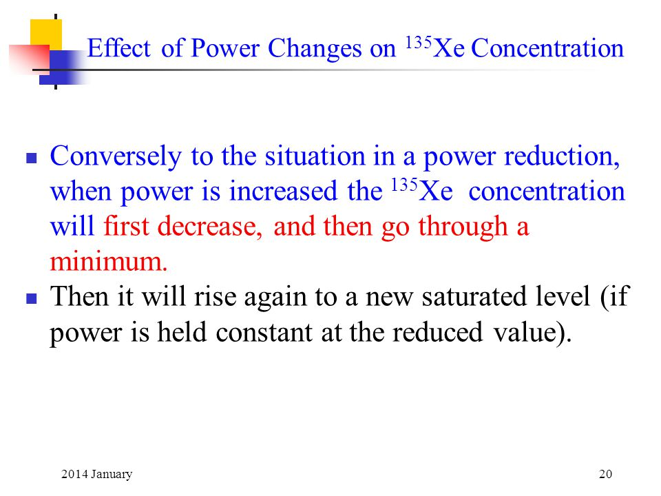 2014 January20 Conversely to the situation in a power reduction, when power is increased the 135 Xe concentration will first decrease, and then go through a minimum.