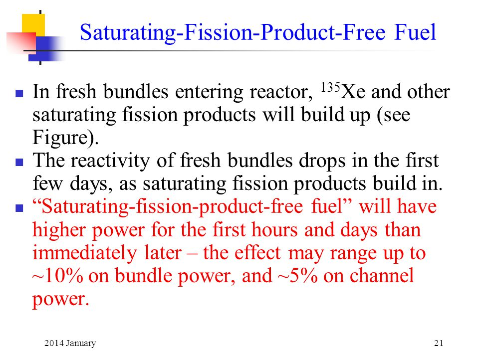 2014 January21 In fresh bundles entering reactor, 135 Xe and other saturating fission products will build up (see Figure).