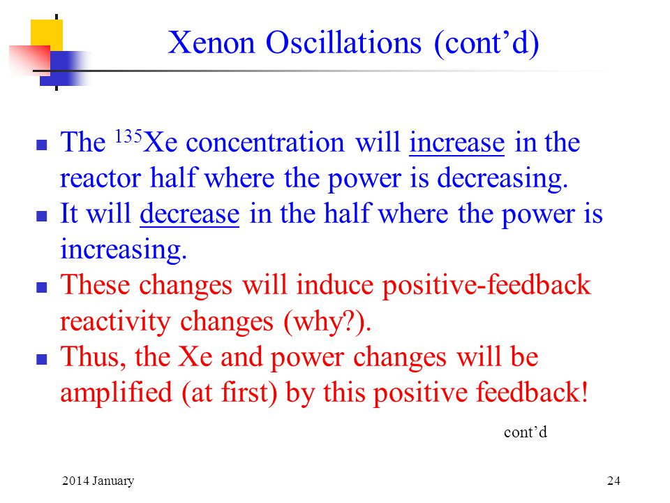 2014 January24 The 135 Xe concentration will increase in the reactor half where the power is decreasing.