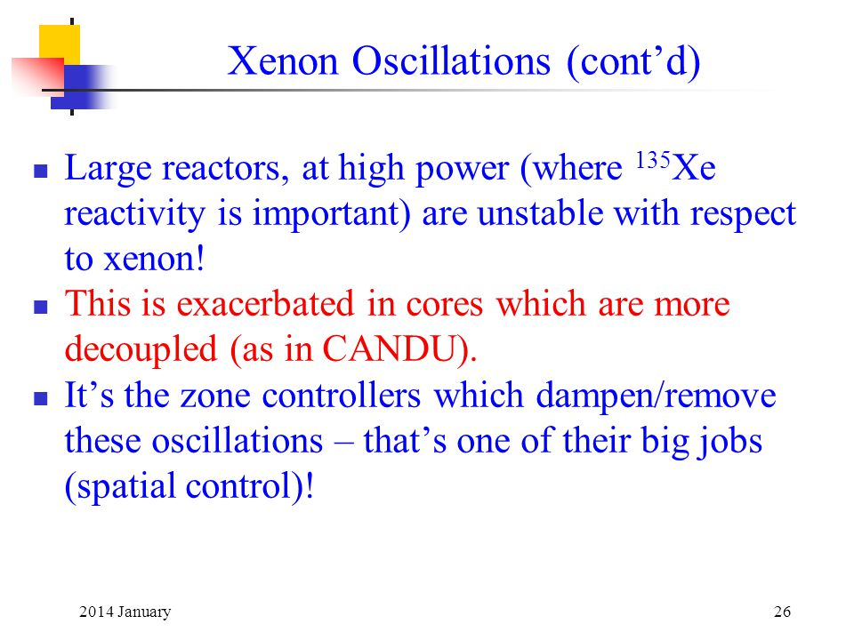 2014 January26 Large reactors, at high power (where 135 Xe reactivity is important) are unstable with respect to xenon.