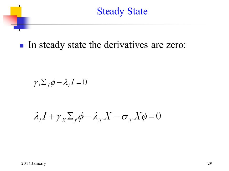 2014 January29 Steady State In steady state the derivatives are zero: