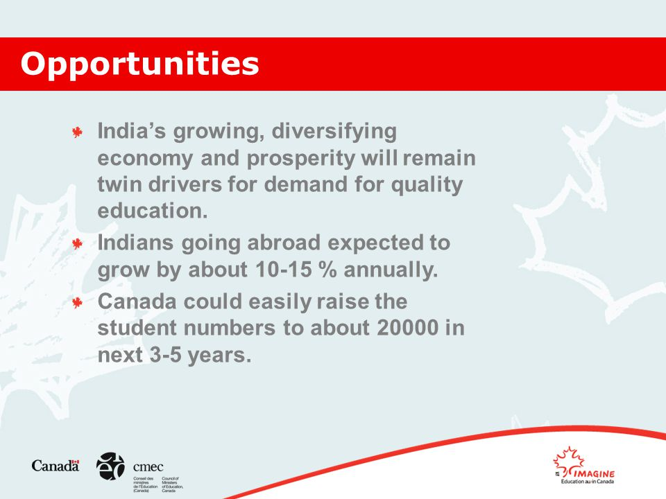 Opportunities India's growing, diversifying economy and prosperity will remain twin drivers for demand for quality education.
