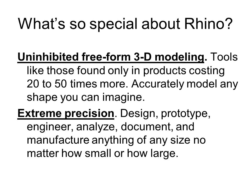What's so special about Rhino.Uninhibited free-form 3-D modeling.