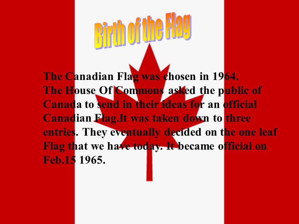 The Canadian Flag was chosen in 1964.