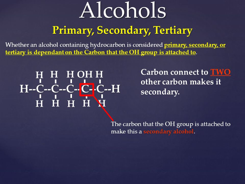 Alcohols Primary, Secondary, Tertiary Whether an alcohol containing hydrocarbon is considered primary, secondary, or tertiary is dependant on the Carb