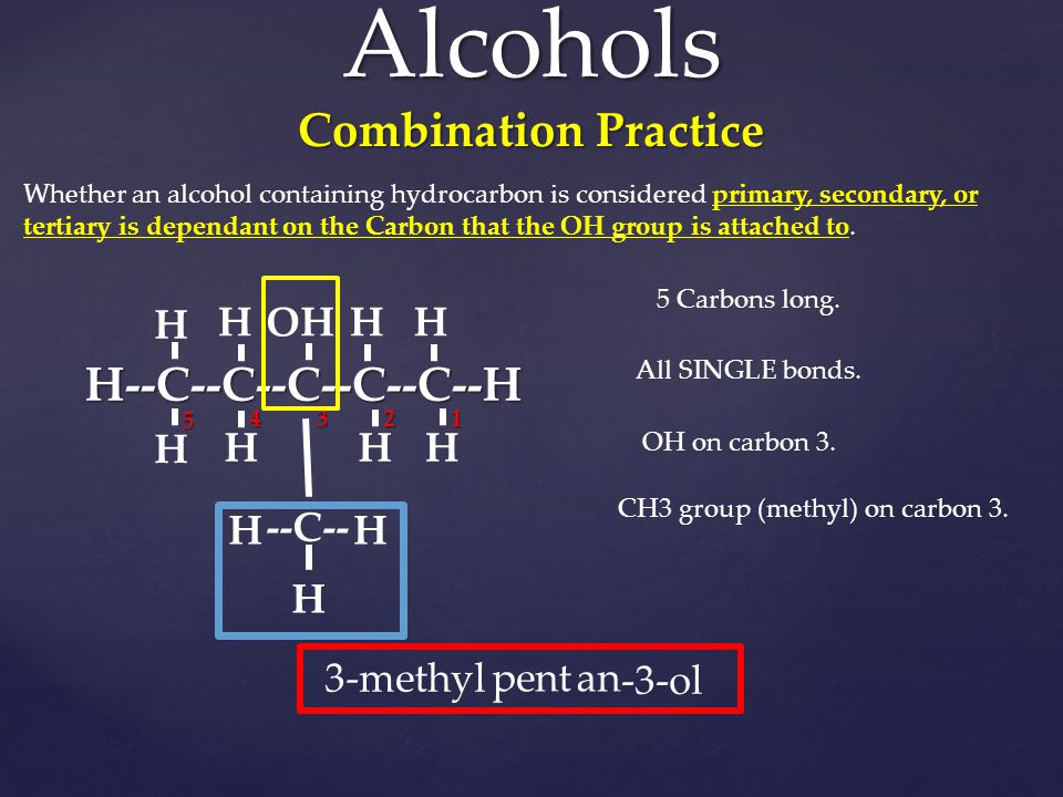Alcohols Combination Practice Whether an alcohol containing hydrocarbon is considered primary, secondary, or tertiary is dependant on the Carbon that