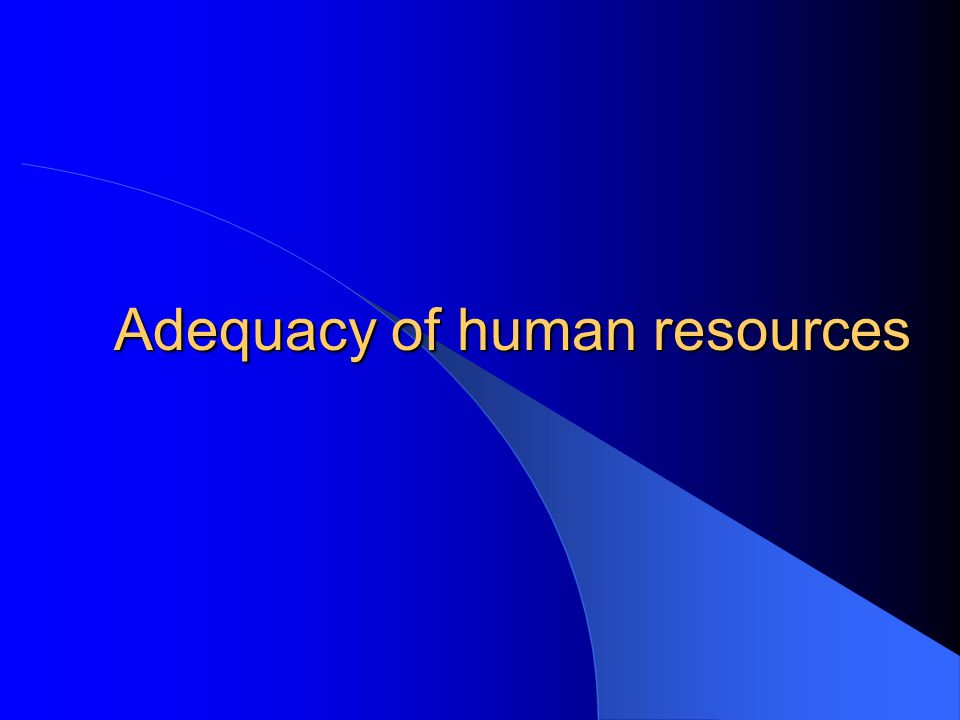 Adequacy of human resources