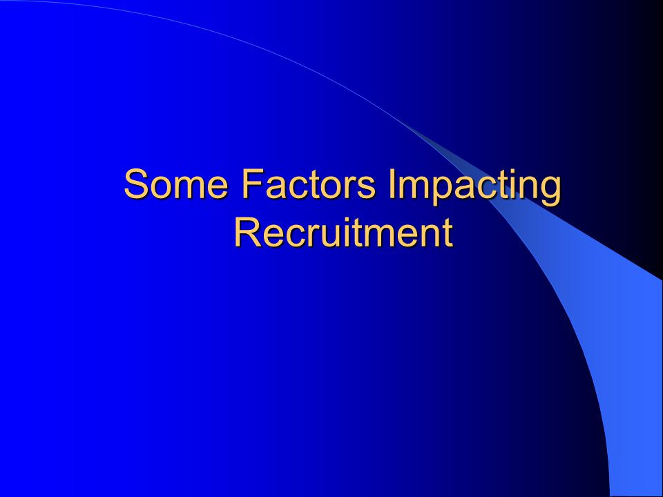 Some Factors Impacting Recruitment