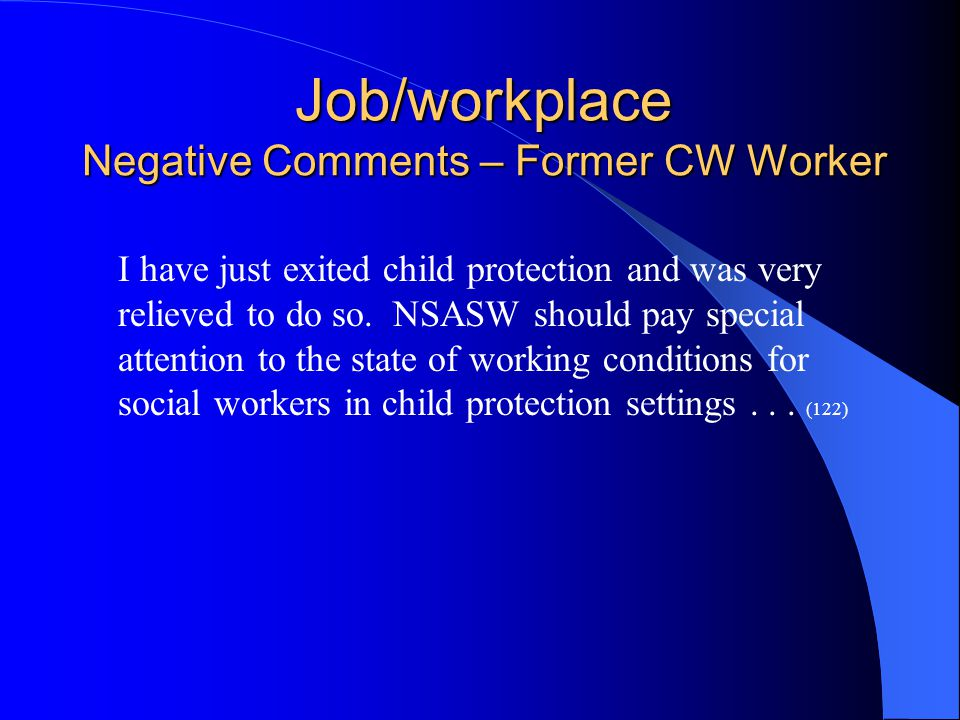 Job/workplace Negative Comments – Former CW Worker I have just exited child protection and was very relieved to do so.