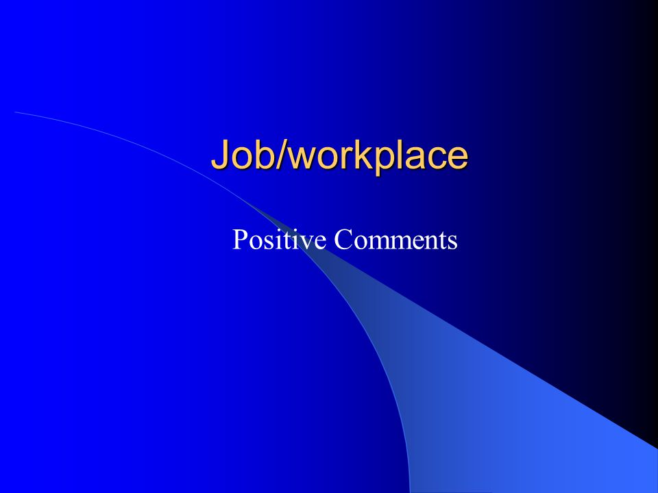 Job/workplace Positive Comments