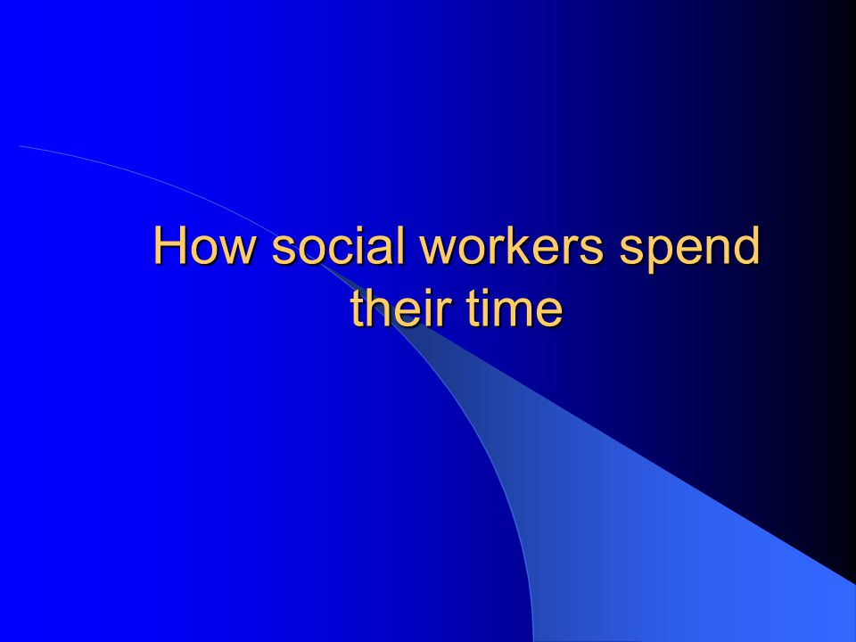 How social workers spend their time