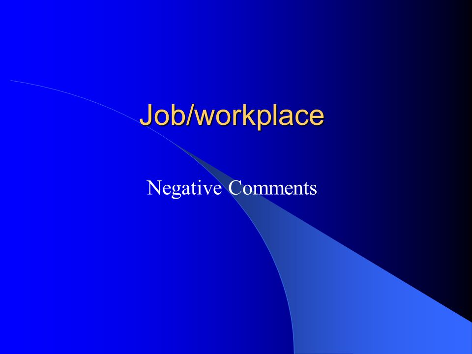 Job/workplace Negative Comments