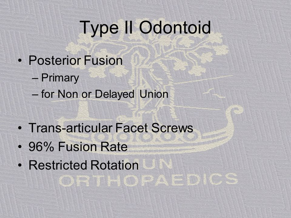 Type II Odontoid Posterior Fusion –Primary –for Non or Delayed Union Trans-articular Facet Screws 96% Fusion Rate Restricted Rotation