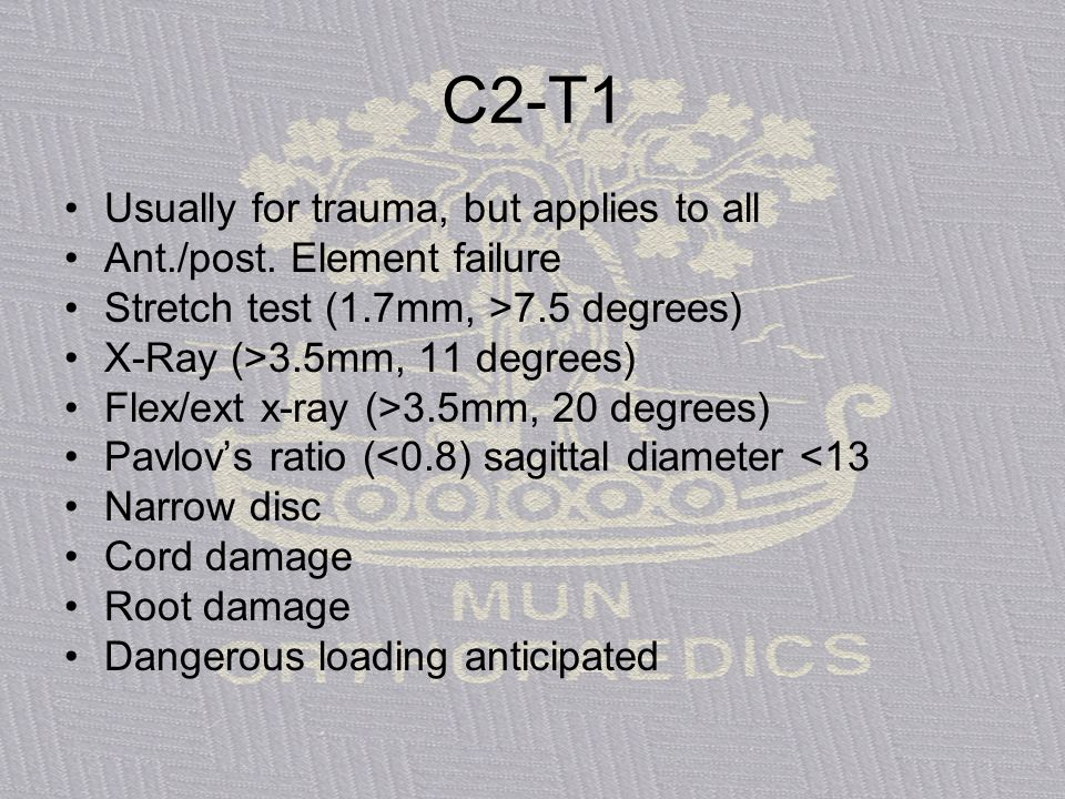 C2-T1 Usually for trauma, but applies to all Ant./post. Element failure Stretch test (1.7mm, >7.5 degrees) X-Ray (>3.5mm, 11 degrees) Flex/ext x-ray (
