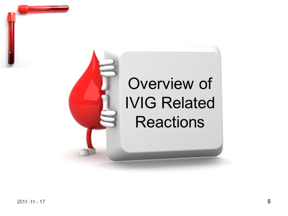 2011 -11 - 17 17 IVIG infusion reaction by severity SeveritySymptoms MildHeadache, flushing, muscle aches, shivering, feeling sick, itching, localized urticaria, anxiety, light- headedness, dizziness or irritability ModerateMild reactions becoming worse, fever, rigors, chest, back or abdominal pain, wheezing, non-localized urticaria or rash, vomiting.