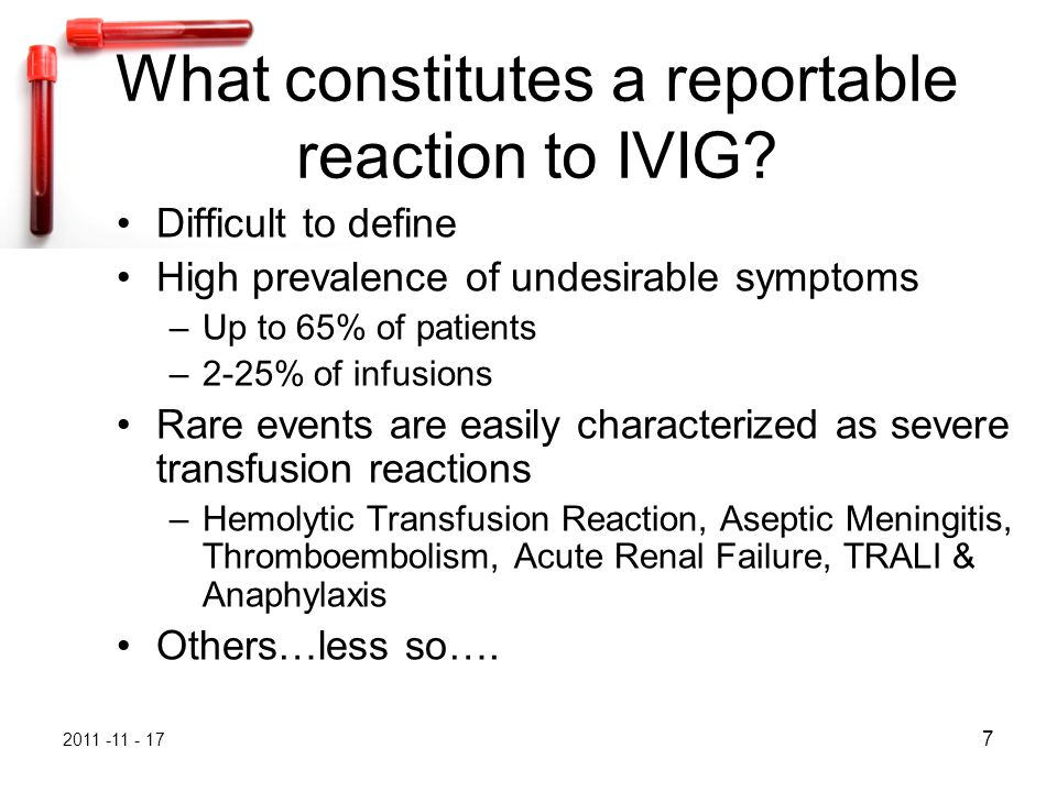 2011 -11 - 17 7 What constitutes a reportable reaction to IVIG.