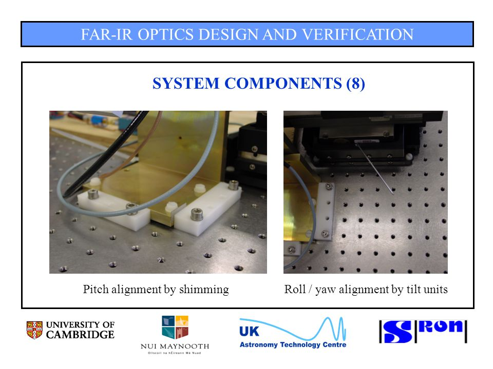 FAR-IR OPTICS DESIGN AND VERIFICATION SYSTEM COMPONENTS (8) Pitch alignment by shimmingRoll / yaw alignment by tilt units