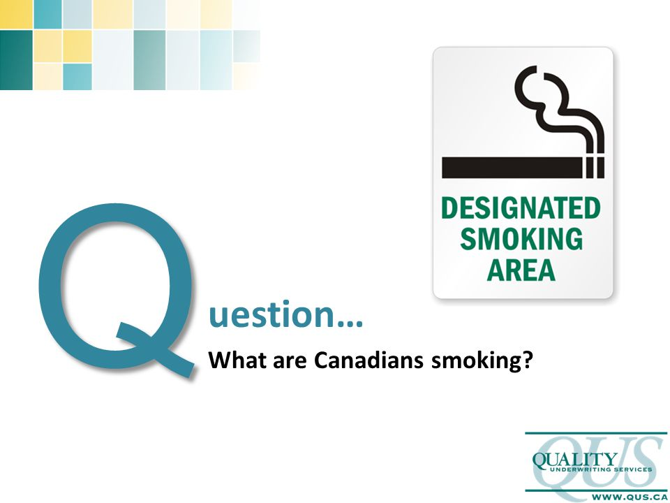 uestion… What are Canadians smoking Q