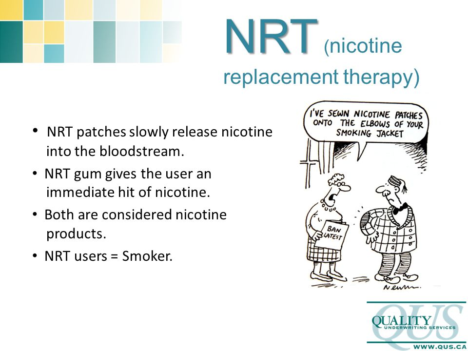 NRT NRT ( nicotine replacement therapy) NRT patches slowly release nicotine into the bloodstream.