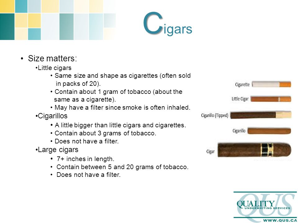 C C igars Size matters: Little cigars Same size and shape as cigarettes (often sold in packs of 20).