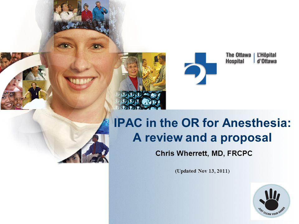IPAC in the OR for Anesthesia: A review and a proposal Chris Wherrett, MD, FRCPC (Updated Nov 13, 2011)