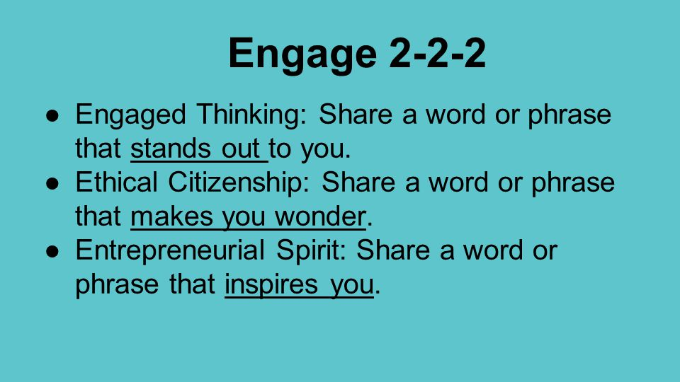 Engage ●Engaged Thinking: Share a word or phrase that stands out to you.
