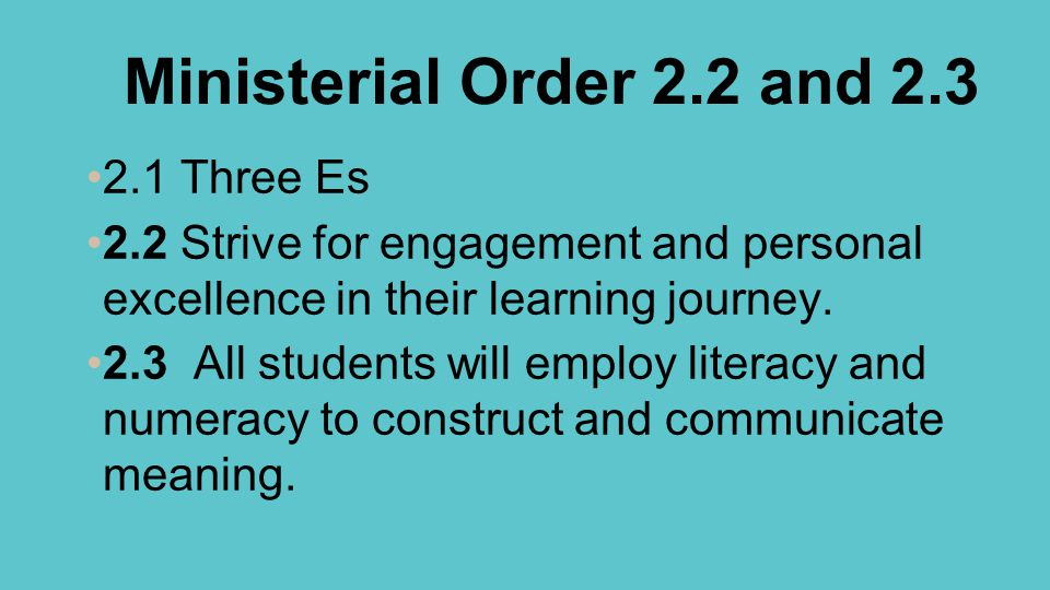 Ministerial Order 2.2 and 2.3 2.1 Three Es 2.2 Strive for engagement and personal excellence in their learning journey.
