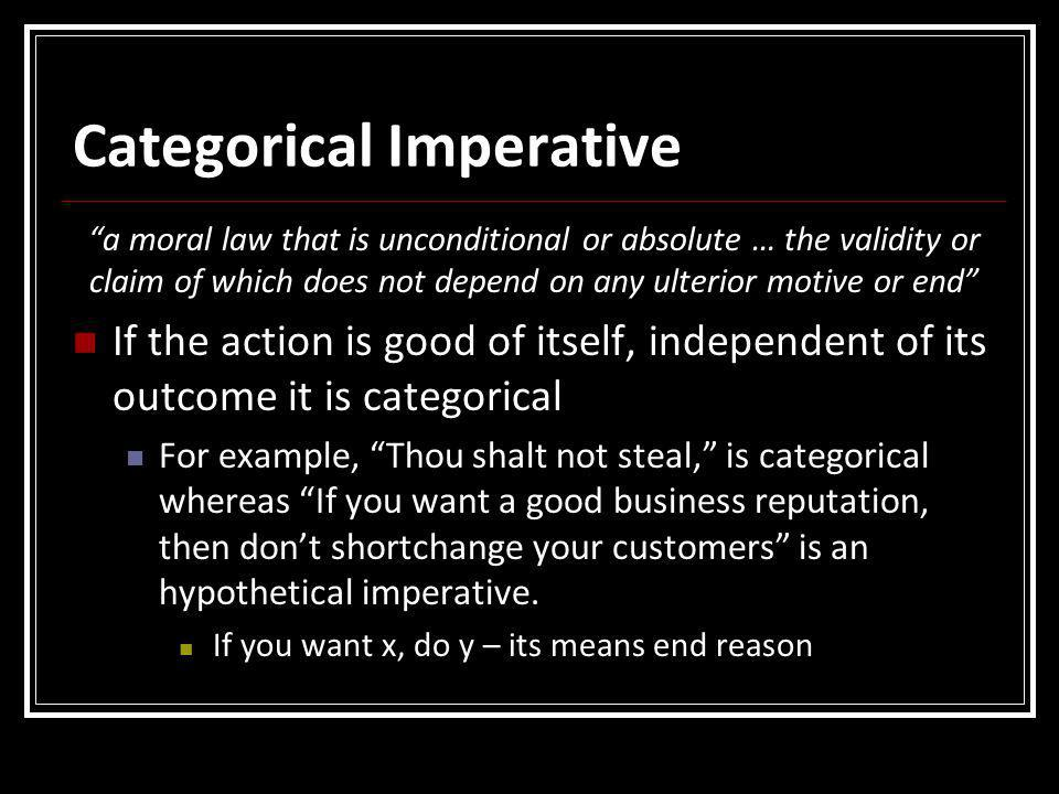 """Categorical Imperative """"a moral law that is unconditional or absolute … the validity or claim of which does not depend on any ulterior motive or end"""""""