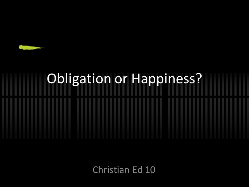 Obligation or Happiness? Christian Ed 10