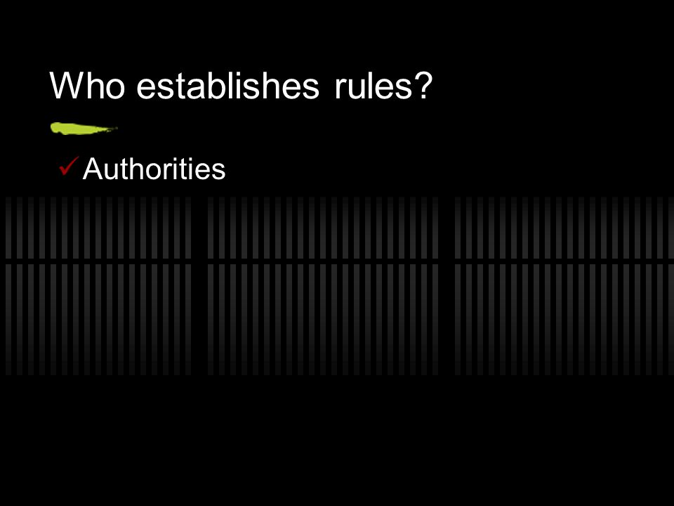 Who establishes rules? Authorities