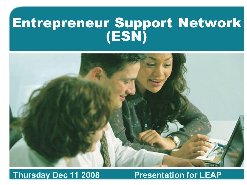 Entrepreneur Support Network (ESN) Thursday Dec 11 2008Presentation for LEAP