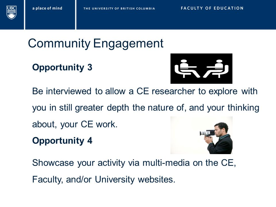 Community Engagement Opportunity 3 Be interviewed to allow a CE researcher to explore with you in still greater depth the nature of, and your thinking about, your CE work.
