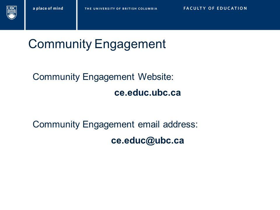 Community Engagement Community Engagement Website: ce.educ.ubc.ca Community Engagement email address: ce.educ@ubc.ca